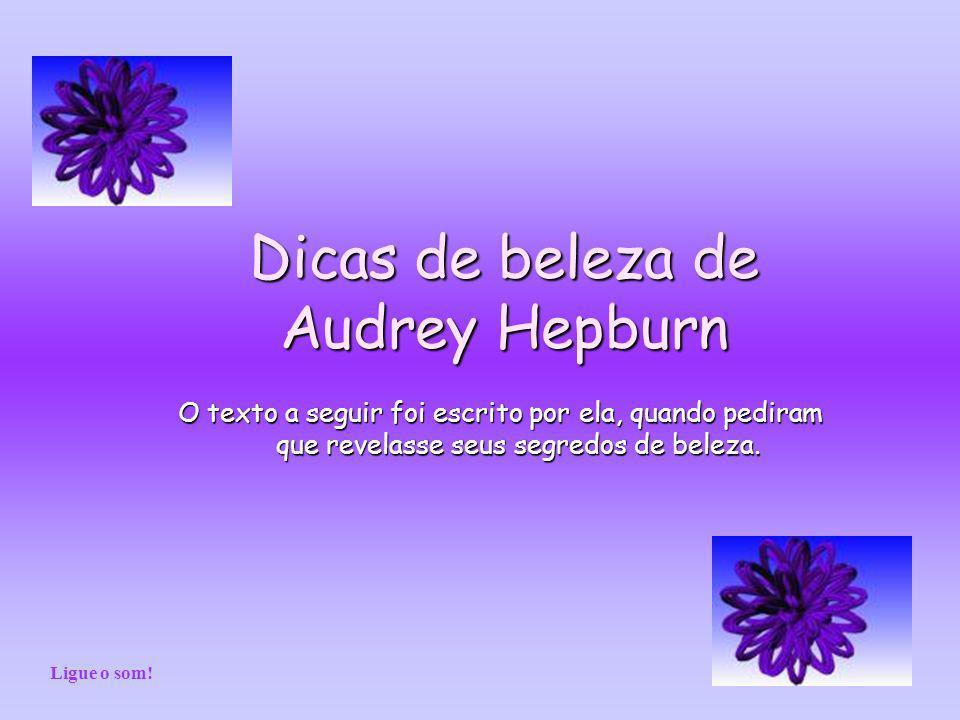 Dicas de beleza de Audrey Hepburn O texto a seguir foi escrito por ela, quando pediram que revelasse seus segredos de beleza.