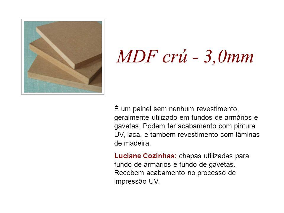 MDF crú - 3,0mm É um painel sem nenhum revestimento, geralmente utilizado em fundos de armários e gavetas. Podem ter acabamento com pintura UV, laca,