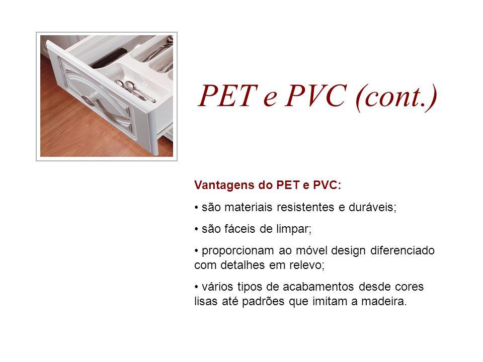 PET e PVC (cont.) Vantagens do PET e PVC: são materiais resistentes e duráveis; são fáceis de limpar; proporcionam ao móvel design diferenciado com de