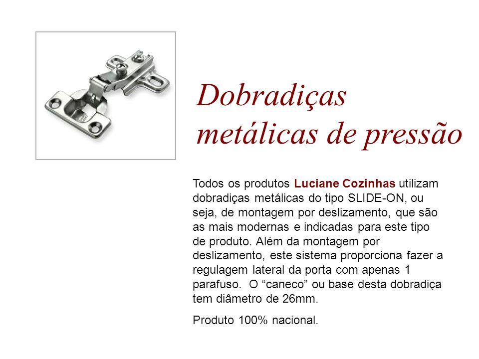 Dobradiças metálicas de pressão Todos os produtos Luciane Cozinhas utilizam dobradiças metálicas do tipo SLIDE-ON, ou seja, de montagem por deslizamen