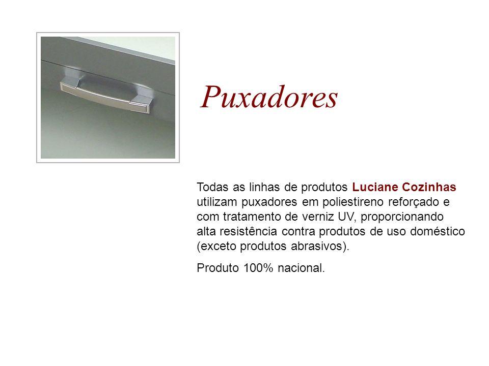Puxadores Todas as linhas de produtos Luciane Cozinhas utilizam puxadores em poliestireno reforçado e com tratamento de verniz UV, proporcionando alta