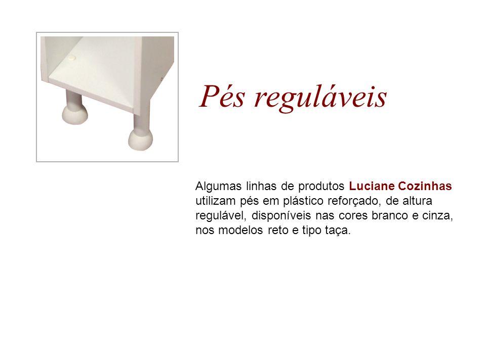 Pés reguláveis Algumas linhas de produtos Luciane Cozinhas utilizam pés em plástico reforçado, de altura regulável, disponíveis nas cores branco e cin