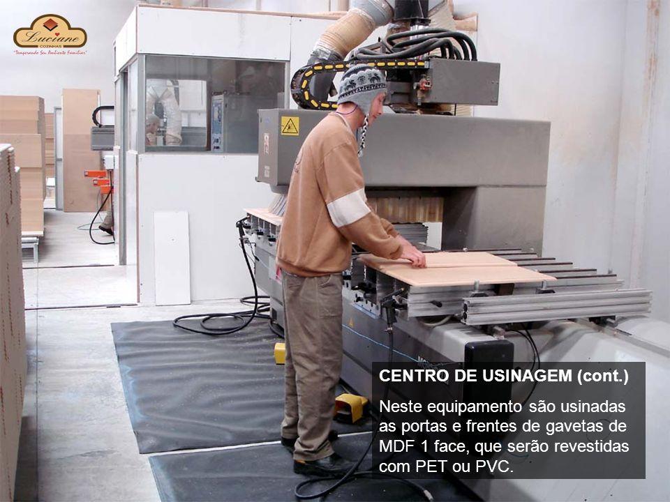 CENTRO DE USINAGEM (cont.) Neste equipamento são usinadas as portas e frentes de gavetas de MDF 1 face, que serão revestidas com PET ou PVC.