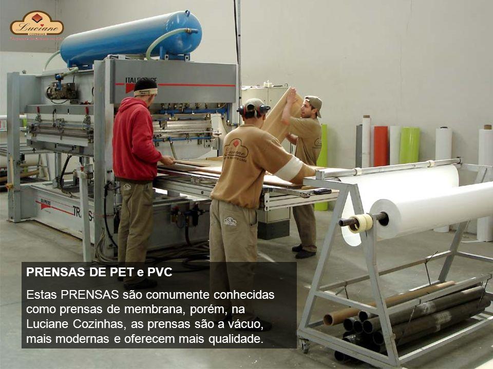 PRENSAS DE PET e PVC Estas PRENSAS são comumente conhecidas como prensas de membrana, porém, na Luciane Cozinhas, as prensas são a vácuo, mais moderna