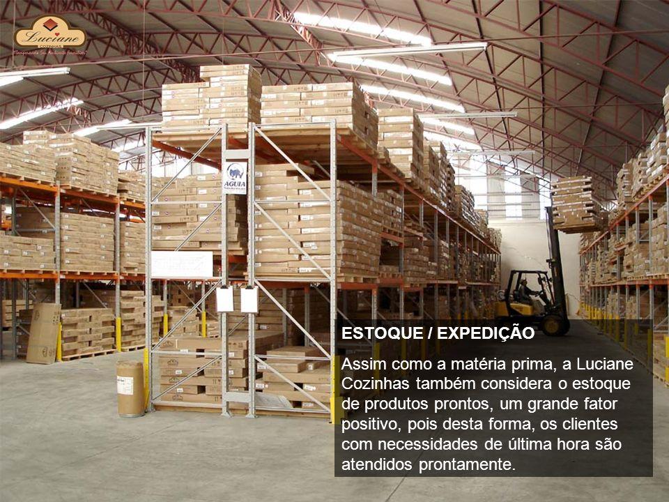 ESTOQUE / EXPEDIÇÃO Assim como a matéria prima, a Luciane Cozinhas também considera o estoque de produtos prontos, um grande fator positivo, pois dest