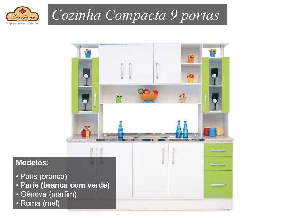 Cozinha Compacta 9 portas Modelos: Paris (branca) Paris (branca com verde) Gênova (marfim) Roma (mel)