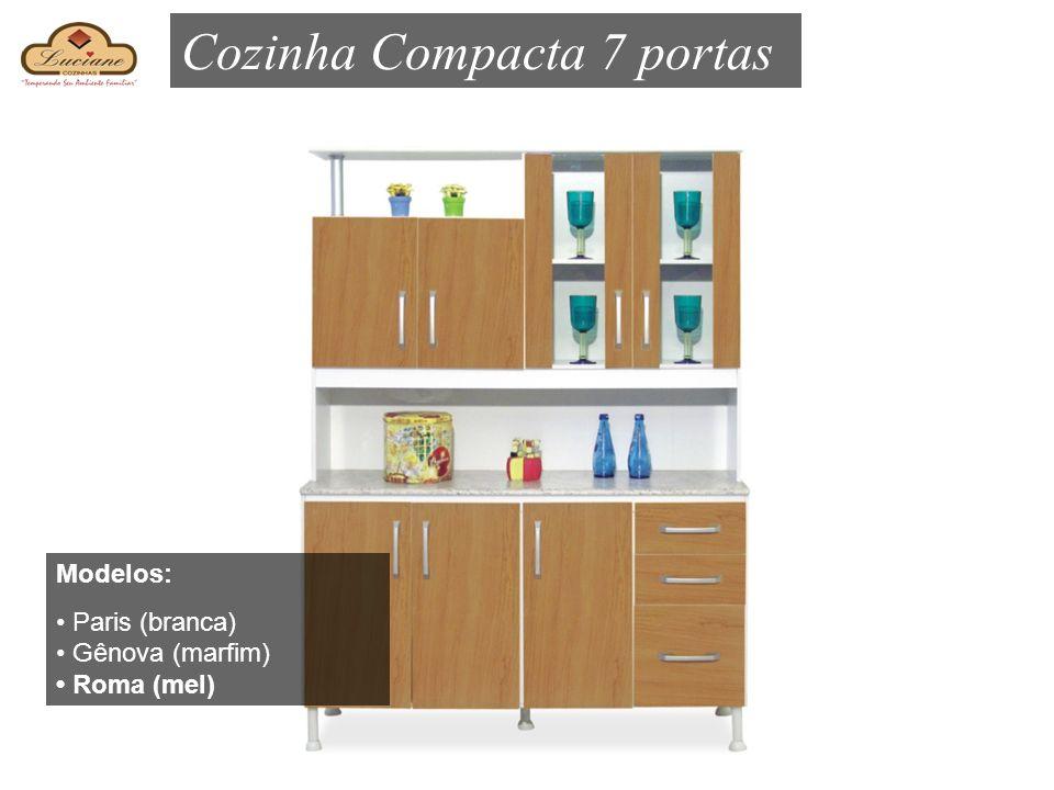 Cozinha Compacta 7 portas Modelos: Paris (branca) Gênova (marfim) Roma (mel)