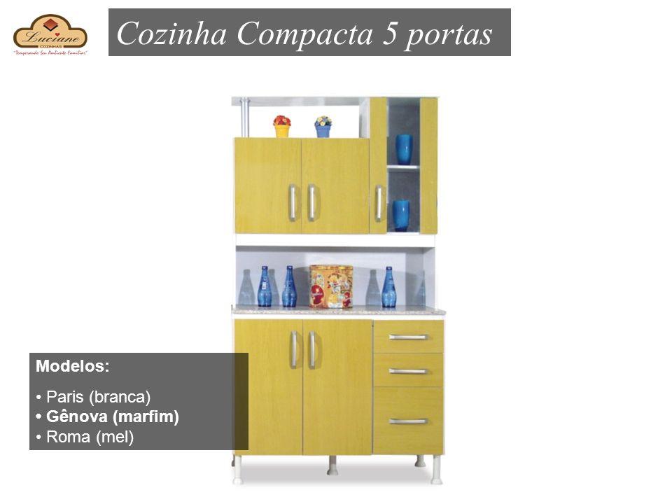 Cozinha Compacta 5 portas Modelos: Paris (branca) Gênova (marfim) Roma (mel)