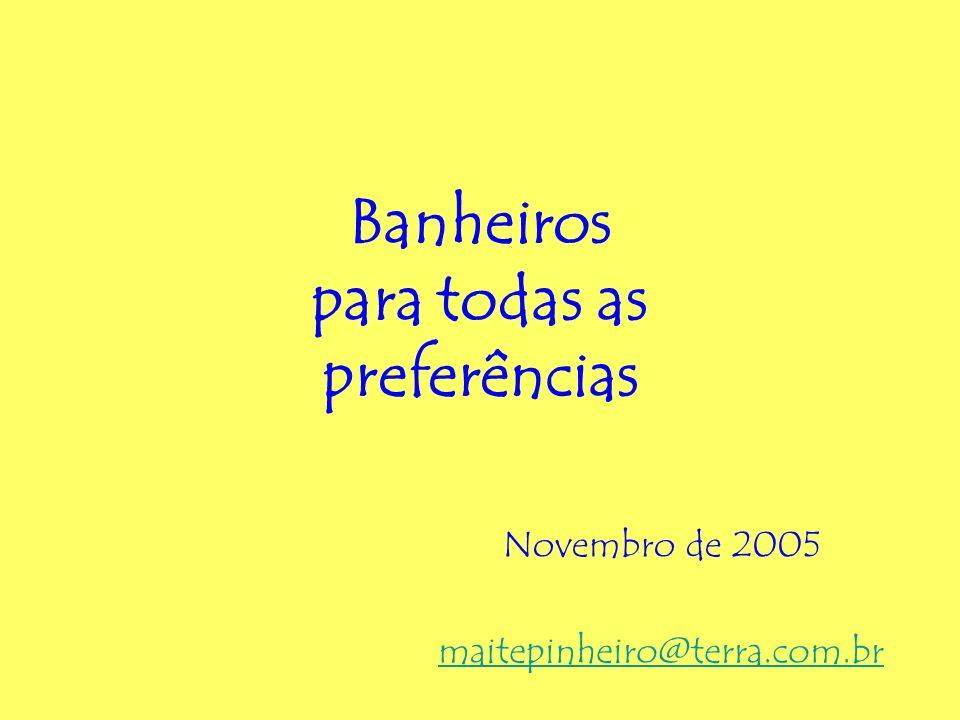 Banheiros para todas as preferências maitepinheiro@terra.com.br Novembro de 2005
