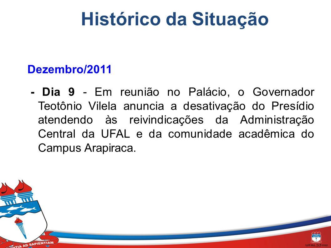 Dezembro/2011 - Dia 9 - Em reunião no Palácio, o Governador Teotônio Vilela anuncia a desativação do Presídio atendendo às reivindicações da Administração Central da UFAL e da comunidade acadêmica do Campus Arapiraca.
