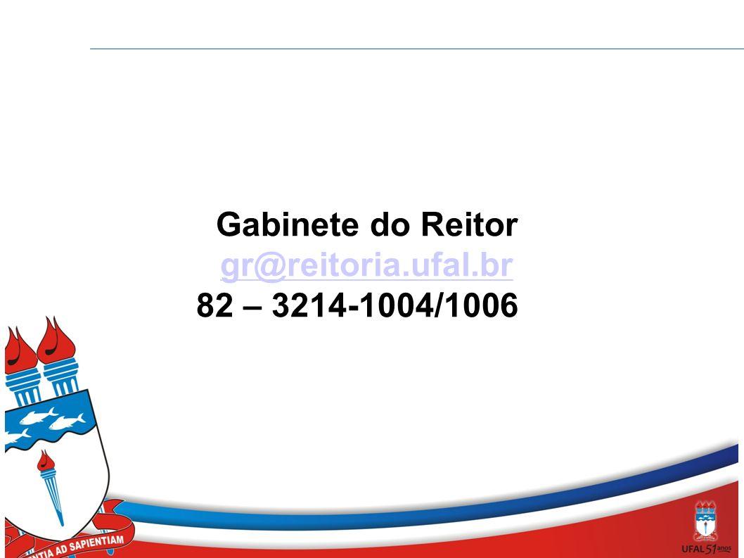 Gabinete do Reitor gr@reitoria.ufal.br 82 – 3214-1004/1006 ge