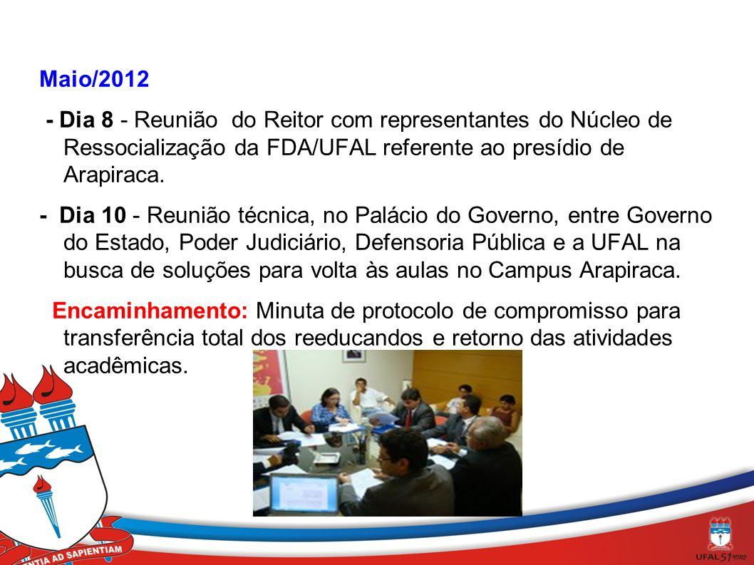 Maio/2012 - Dia 8 - Reunião do Reitor com representantes do Núcleo de Ressocialização da FDA/UFAL referente ao presídio de Arapiraca. - Dia 10 - Reuni