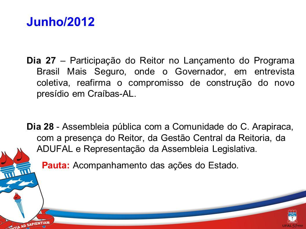 Junho/2012 Dia 27 – Participação do Reitor no Lançamento do Programa Brasil Mais Seguro, onde o Governador, em entrevista coletiva, reafirma o compromisso de construção do novo presídio em Craíbas-AL.
