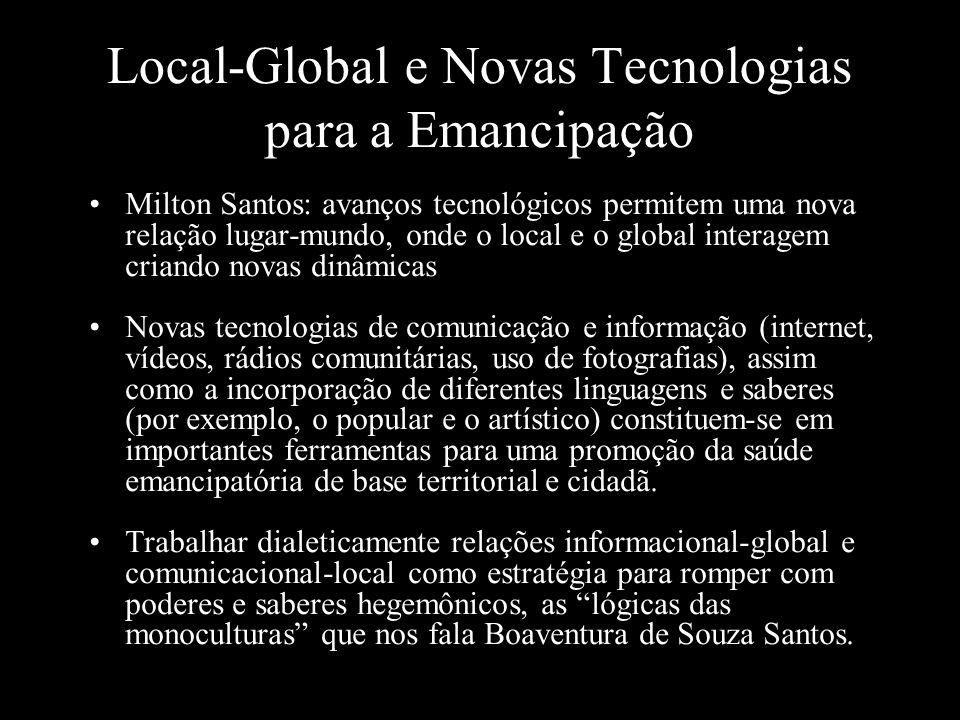 Local-Global e Novas Tecnologias para a Emancipação Milton Santos: avanços tecnológicos permitem uma nova relação lugar-mundo, onde o local e o global