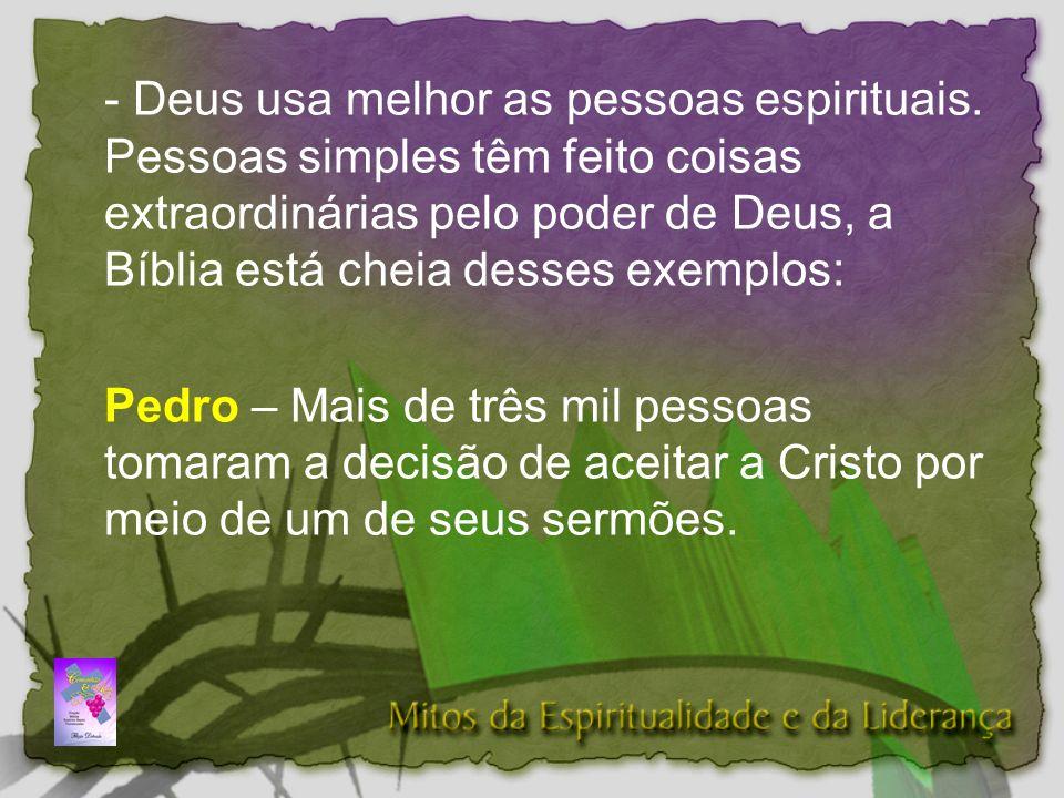 - Deus usa melhor as pessoas espirituais.