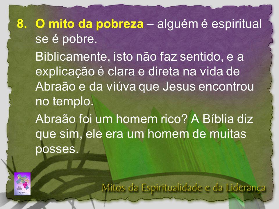 8.O mito da pobreza – alguém é espiritual se é pobre.