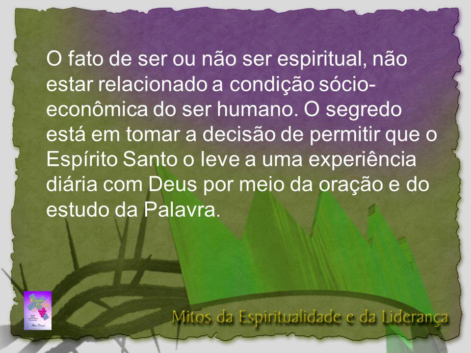O fato de ser ou não ser espiritual, não estar relacionado a condição sócio- econômica do ser humano.