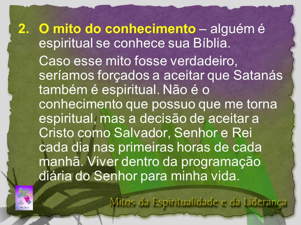 2.O mito do conhecimento – alguém é espiritual se conhece sua Bíblia.