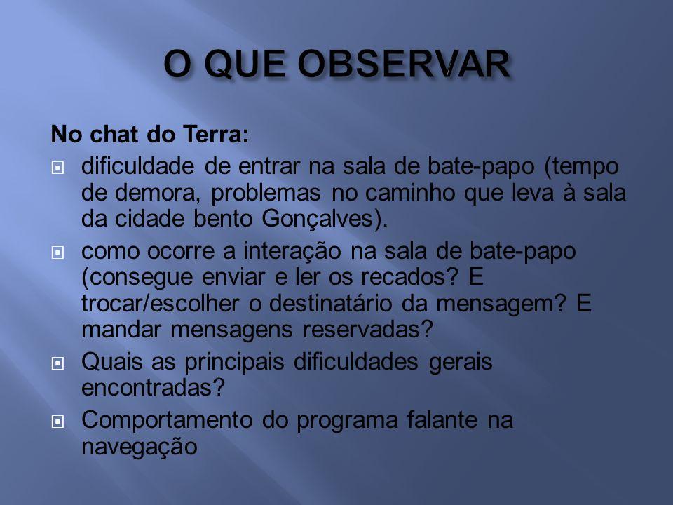 No chat do Terra: dificuldade de entrar na sala de bate-papo (tempo de demora, problemas no caminho que leva à sala da cidade bento Gonçalves).