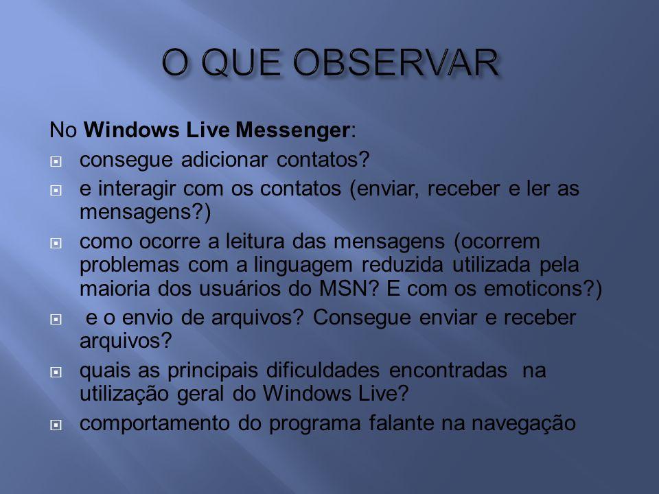 No Windows Live Messenger: consegue adicionar contatos.