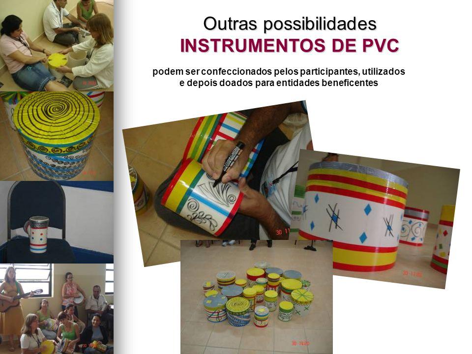 podem ser confeccionados pelos participantes, utilizados e depois doados para entidades beneficentes Outras possibilidades INSTRUMENTOS DE PVC