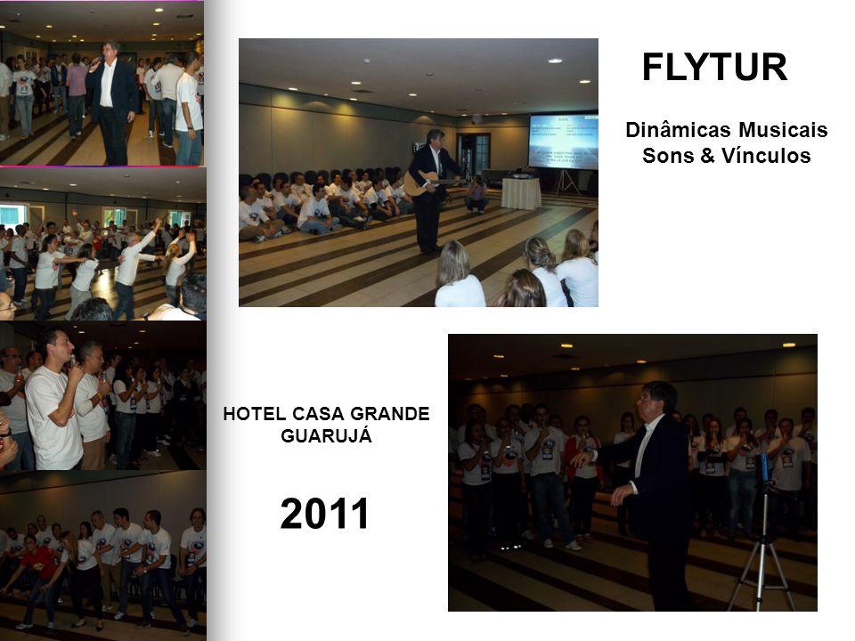 FLYTUR HOTEL CASA GRANDE GUARUJÁ 2011 Dinâmicas Musicais Sons & Vínculos