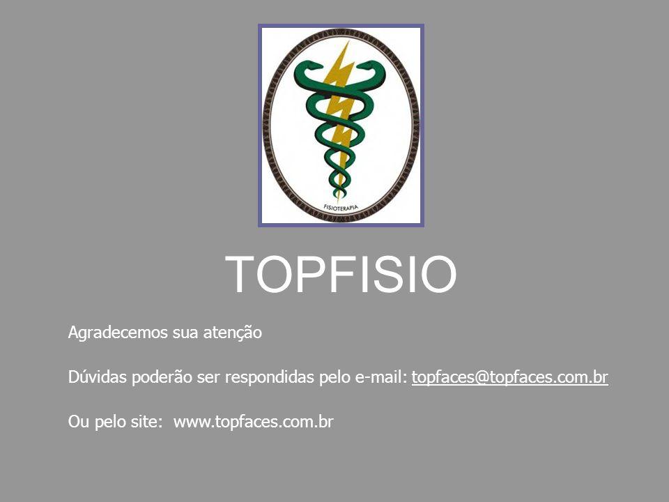 Dúvidas poderão ser respondidas pelo e-mail: topfaces@topfaces.com.br Ou pelo site: www.topfaces.com.br Agradecemos sua atenção TOPFISIO