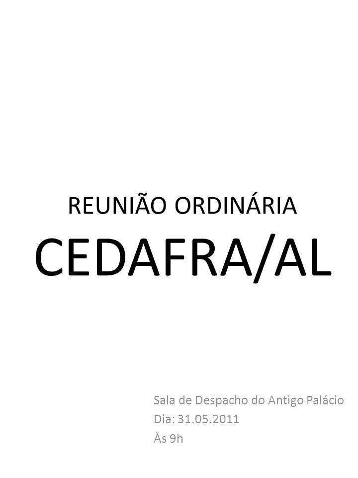 REUNIÃO ORDINÁRIA CEDAFRA/AL Sala de Despacho do Antigo Palácio Dia: 31.05.2011 Às 9h