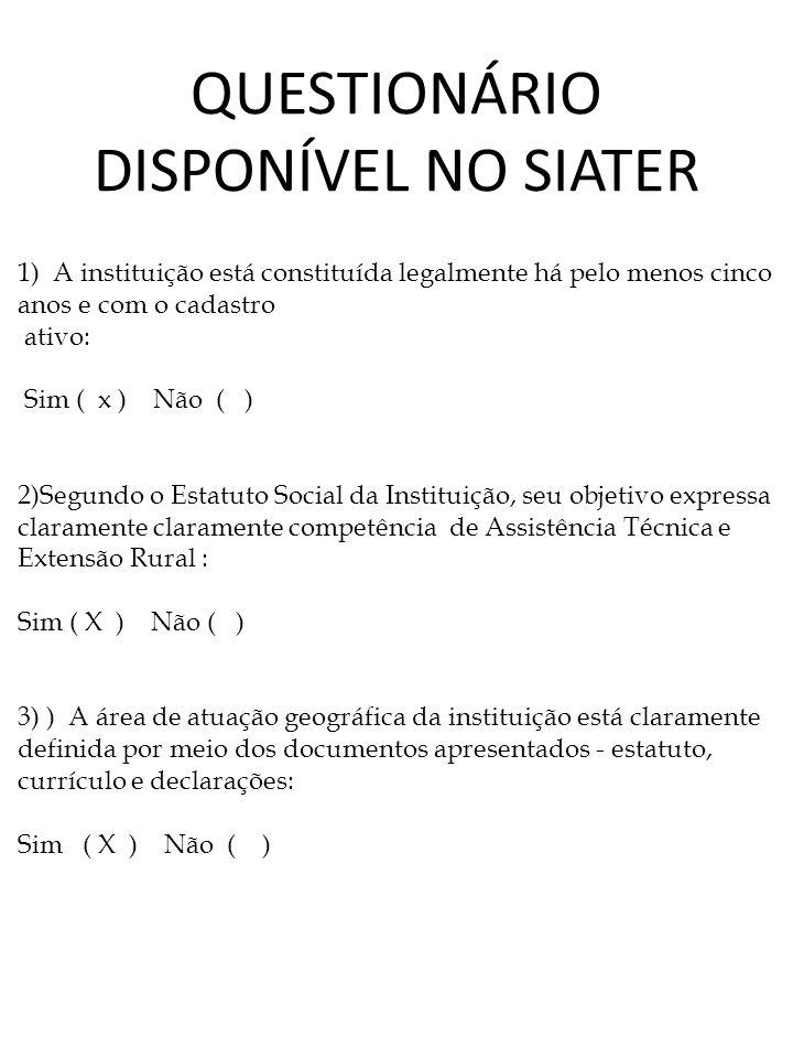 QUESTIONÁRIO DISPONÍVEL NO SIATER 1) A instituição está constituída legalmente há pelo menos cinco anos e com o cadastro ativo: Sim ( x ) Não ( ) 2)Se