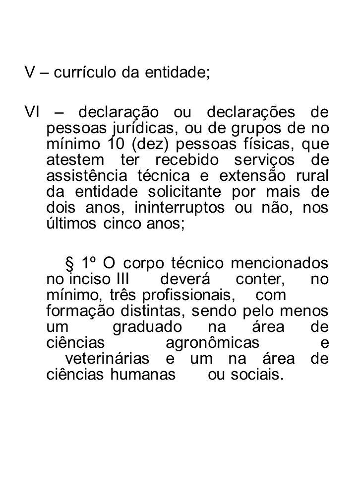V – currículo da entidade; VI – declaração ou declarações de pessoas jurídicas, ou de grupos de no mínimo 10 (dez) pessoas físicas, que atestem ter re