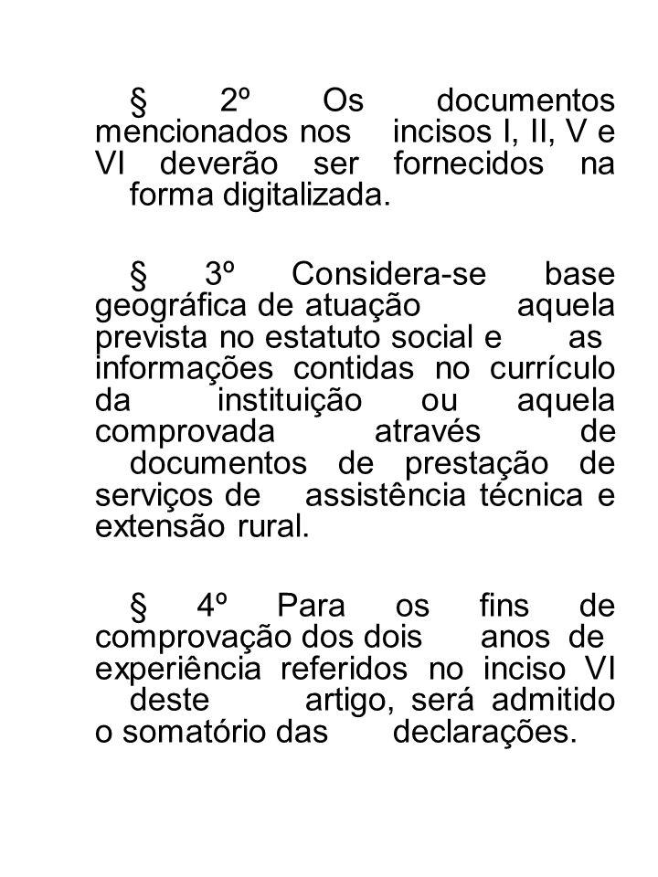 § 2º Os documentos mencionados nos incisos I, II, V e VI deverão ser fornecidos na forma digitalizada. § 3º Considera-se base geográfica de atuação aq