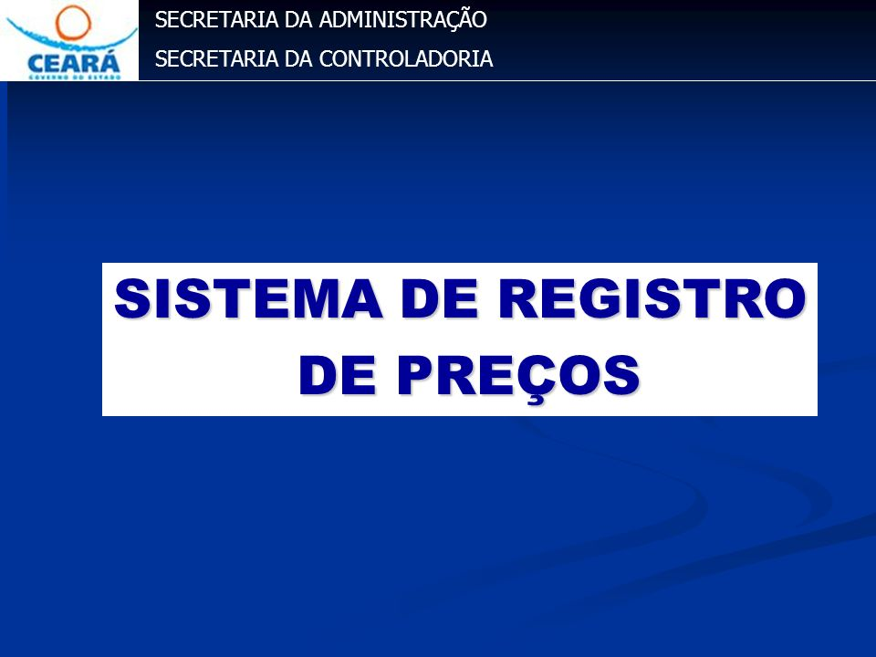 SECRETARIA DA ADMINISTRAÇÃO SECRETARIA DA CONTROLADORIA SISTEMA DE REGISTRO DE PREÇOS DE PREÇOS