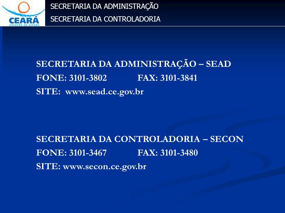 SECRETARIA DA ADMINISTRAÇÃO SECRETARIA DA CONTROLADORIA SECRETARIA DA ADMINISTRAÇÃO – SEAD FONE: 3101-3802 FAX: 3101-3841 SITE: www.sead.ce.gov.br SEC