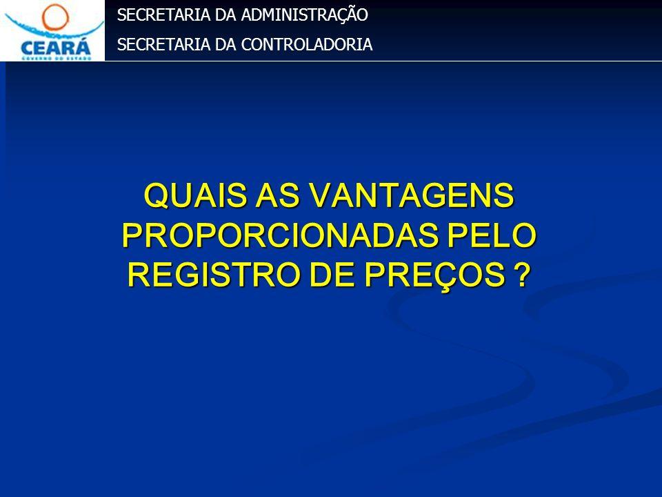 SECRETARIA DA ADMINISTRAÇÃO SECRETARIA DA CONTROLADORIA QUAIS AS VANTAGENS PROPORCIONADAS PELO REGISTRO DE PREÇOS ?