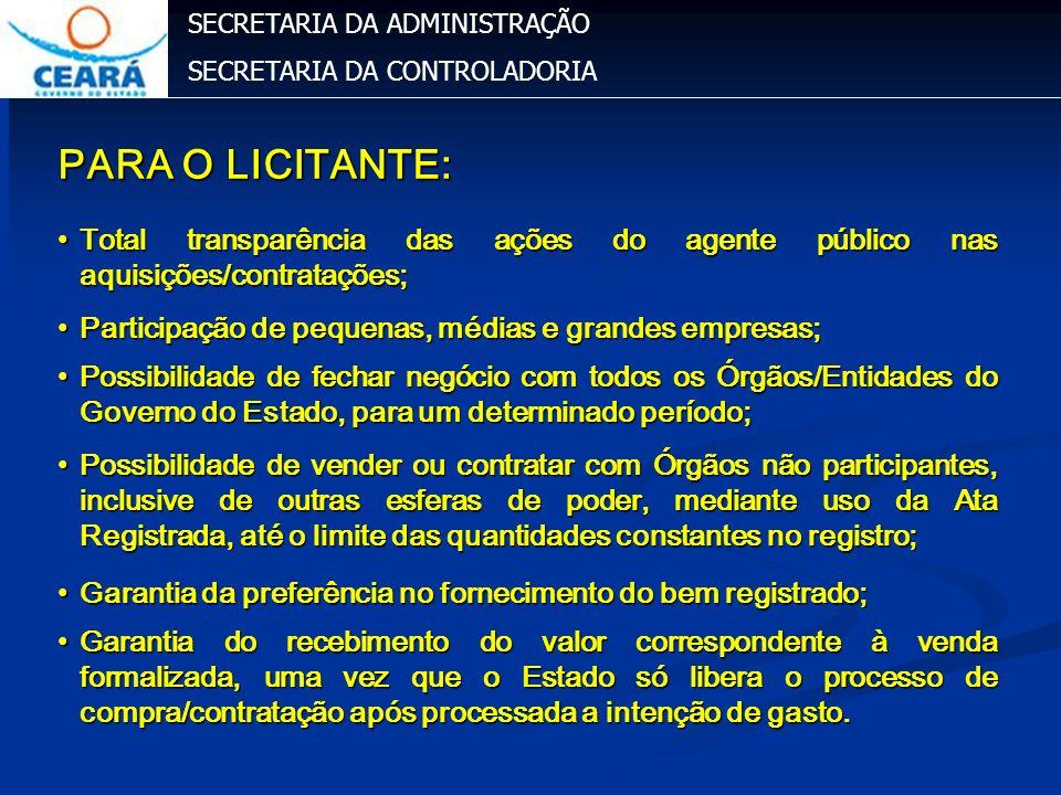 SECRETARIA DA ADMINISTRAÇÃO SECRETARIA DA CONTROLADORIA PARA O LICITANTE: Total transparência das ações do agente público nas aquisições/contratações;