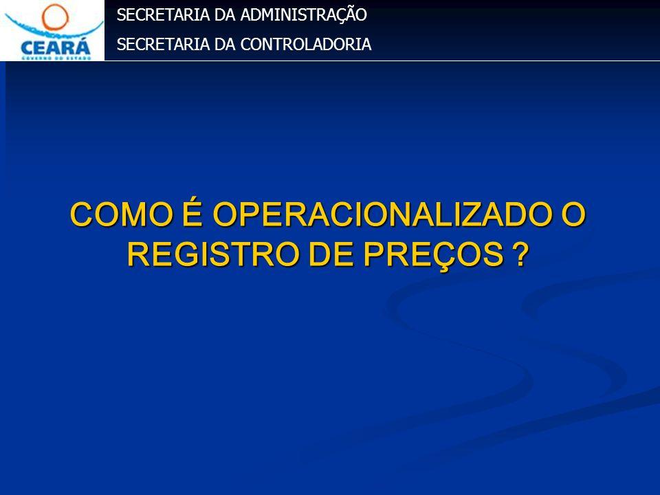 SECRETARIA DA ADMINISTRAÇÃO SECRETARIA DA CONTROLADORIA COMO É OPERACIONALIZADO O REGISTRO DE PREÇOS ?