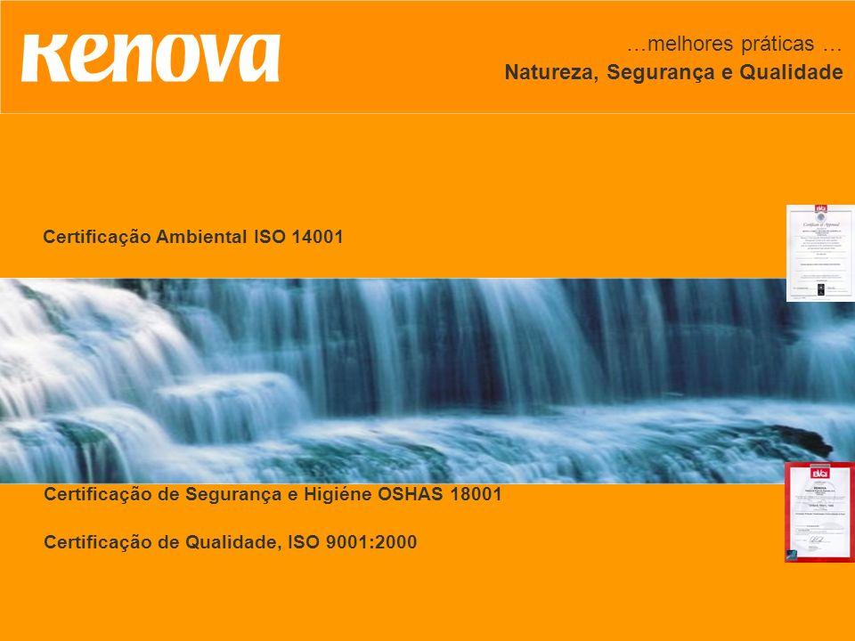 …melhores práticas … Natureza, Segurança e Qualidade Certificação Ambiental ISO 14001 Certificação de Segurança e Higiéne OSHAS 18001 Certificação de