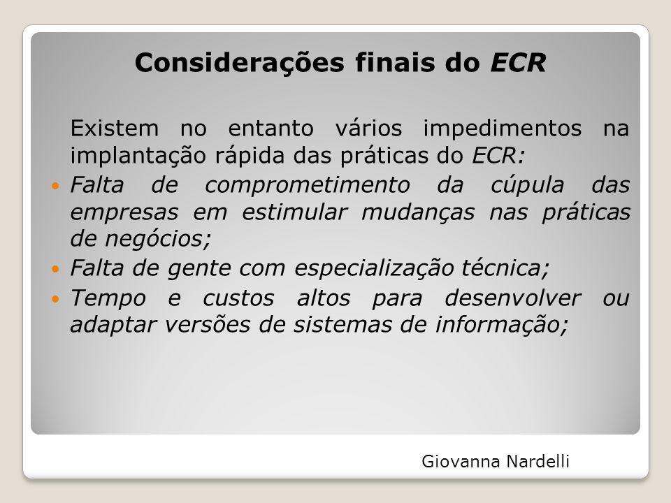 Considerações finais do ECR Existem no entanto vários impedimentos na implantação rápida das práticas do ECR: Falta de comprometimento da cúpula das e