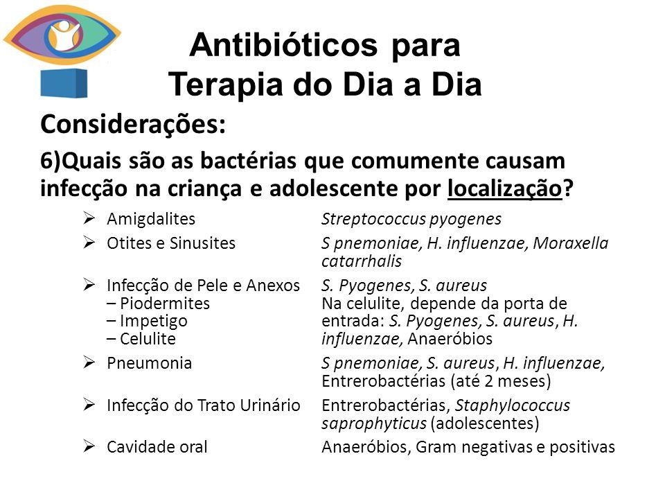 Antibióticos para Terapia do Dia a Dia Considerações: 6)Quais são as bactérias que comumente causam infecção na criança e adolescente por localização?