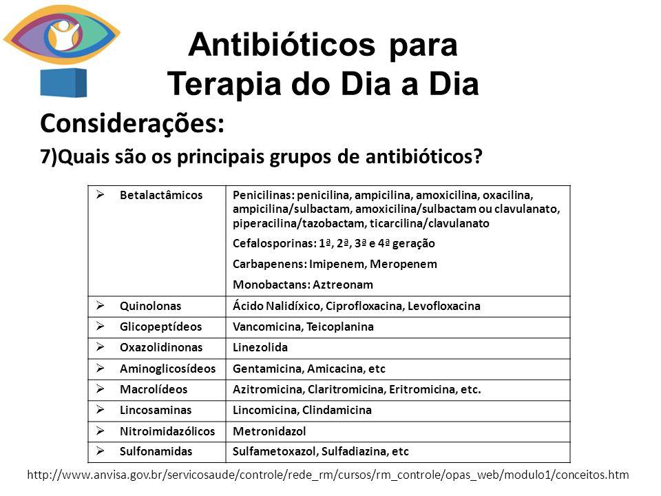 Antibióticos para Terapia do Dia a Dia Considerações: 7)Quais são os principais grupos de antibióticos? BetalactâmicosPenicilinas: penicilina, ampicil