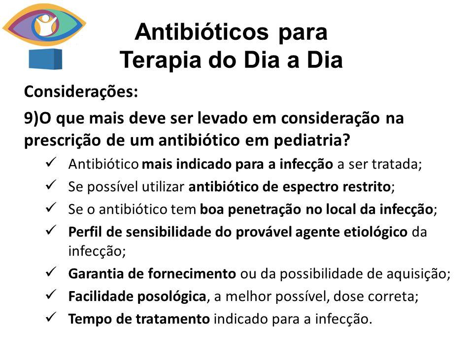 Considerações: 9)O que mais deve ser levado em consideração na prescrição de um antibiótico em pediatria? Antibiótico mais indicado para a infecção a