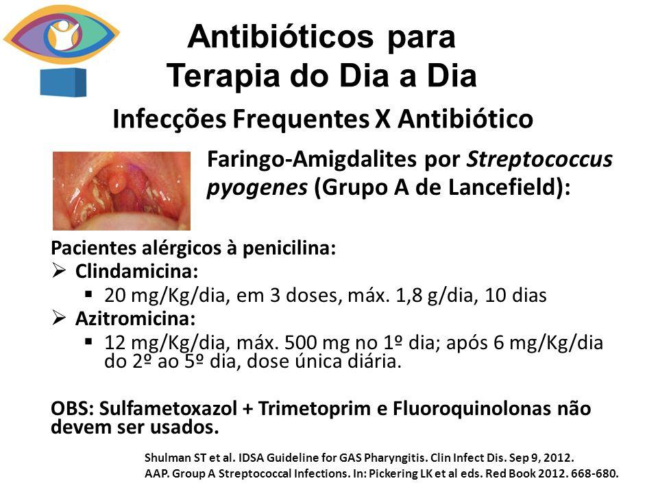 Infecções Frequentes X Antibiótico Antibióticos para Terapia do Dia a Dia Faringo-Amigdalites por Streptococcus pyogenes (Grupo A de Lancefield): Paci