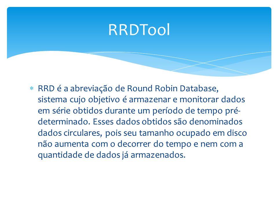 RRD é a abreviação de Round Robin Database, sistema cujo objetivo é armazenar e monitorar dados em série obtidos durante um período de tempo pré- dete