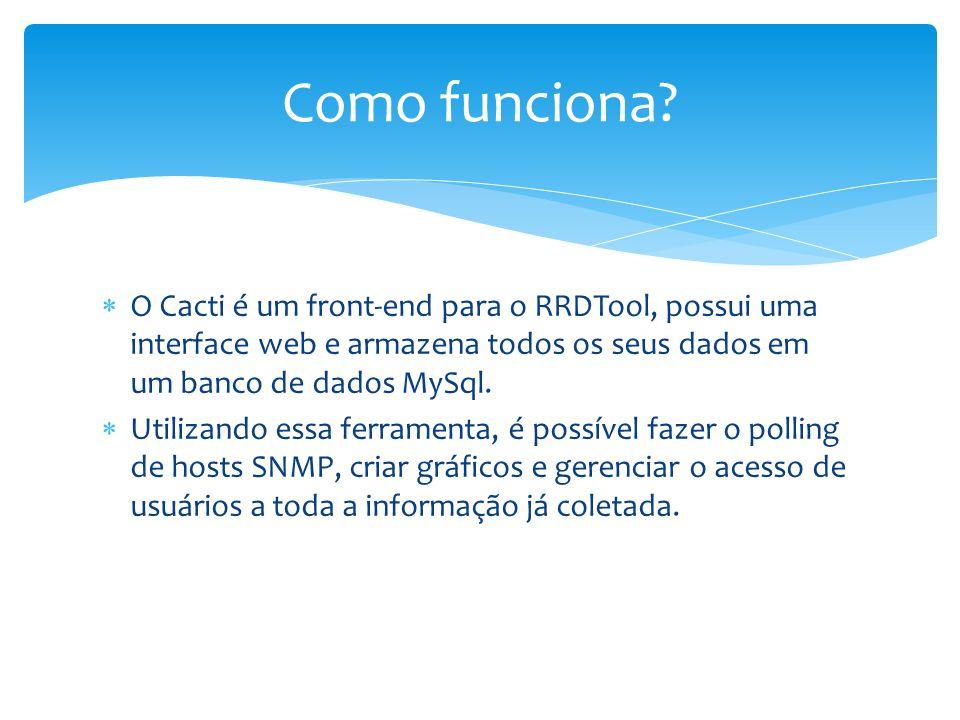 O Cacti é um front-end para o RRDTool, possui uma interface web e armazena todos os seus dados em um banco de dados MySql. Utilizando essa ferramenta,