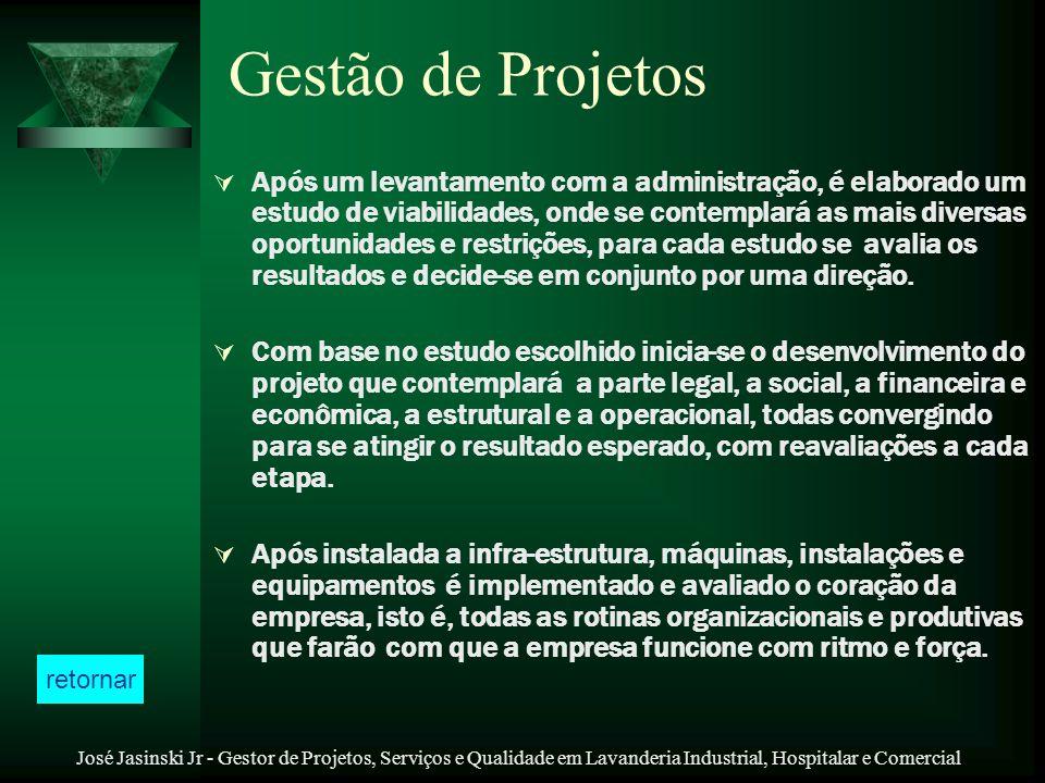 José Jasinski Jr - Gestor de Projetos, Serviços e Qualidade em Lavanderia Industrial, Hospitalar e Comercial Gestão de Projetos Após um levantamento c