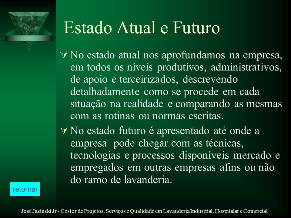 José Jasinski Jr - Gestor de Projetos, Serviços e Qualidade em Lavanderia Industrial, Hospitalar e Comercial Estado Atual e Futuro No estado atual nos