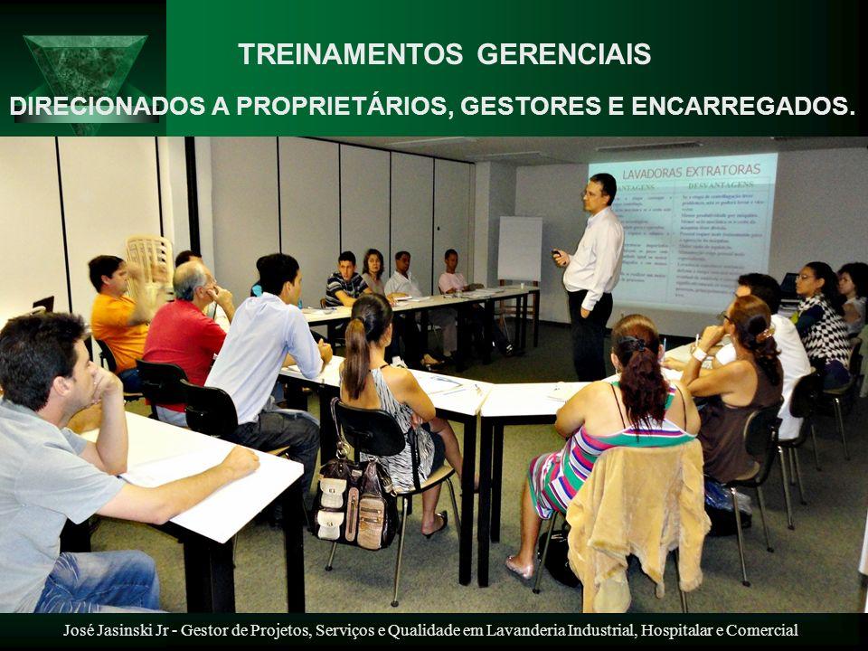 José Jasinski Jr - Gestor de Projetos, Serviços e Qualidade em Lavanderia Industrial, Hospitalar e Comercial TREINAMENTOS GERENCIAIS DIRECIONADOS A PR