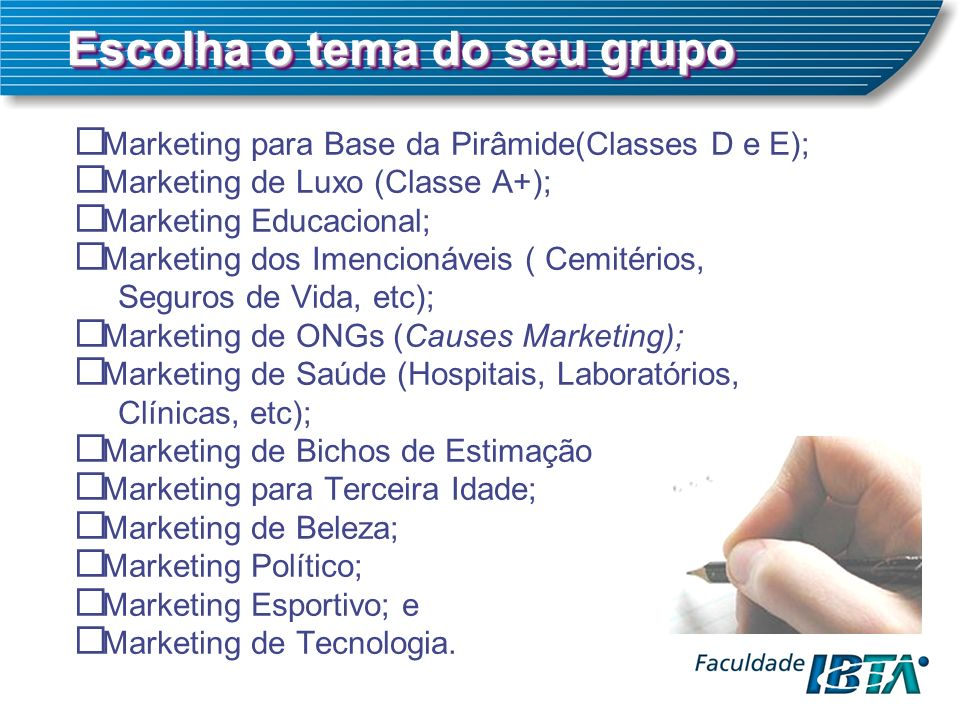 Marketing para Base da Pirâmide(Classes D e E); Marketing de Luxo (Classe A+); Marketing Educacional; Marketing dos Imencionáveis ( Cemitérios, Seguro