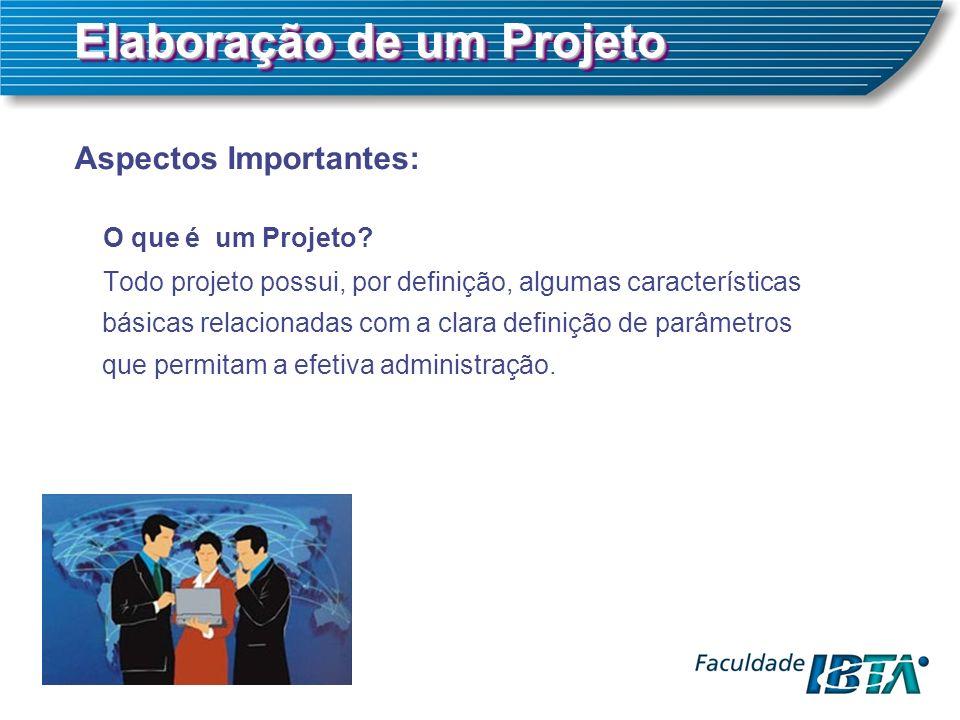 Elaboração de um Projeto Aspectos Importantes: O que é um Projeto? Todo projeto possui, por definição, algumas características básicas relacionadas co