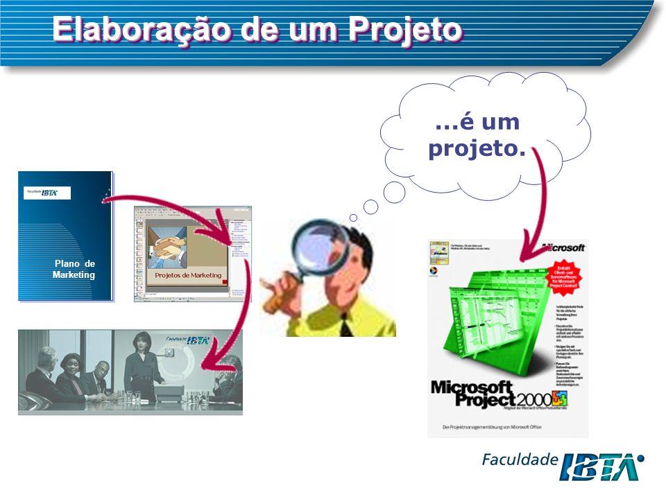 Elaboração de um Projeto Plano de Marketing...é um projeto.